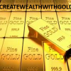 The Time for Gold is now - You Can Create Wealth with Gold! offer Financial