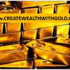 The Time for Gold is now - You Can Create Wealth with Gold! Picture